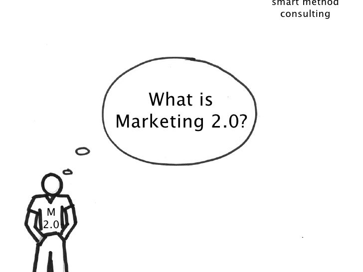 smart method                         consulting              What is       Marketing 2.0?     M 2.0