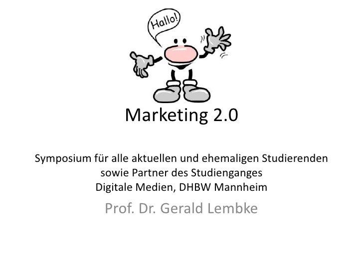 Marketing 2.0  Symposium für alle aktuellen und ehemaligen Studierenden            sowie Partner des Studienganges        ...