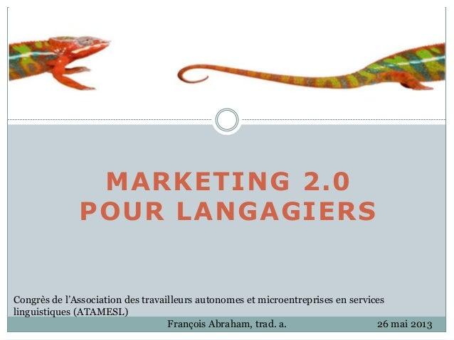 MARKETING 2.0POUR LANGAGIERSCongrès de l'Association des travailleurs autonomes et microentreprises en serviceslinguistiqu...