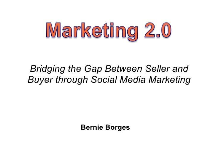 Bridging the Gap Between Seller and Buyer through Social Media Marketing Bernie Borges