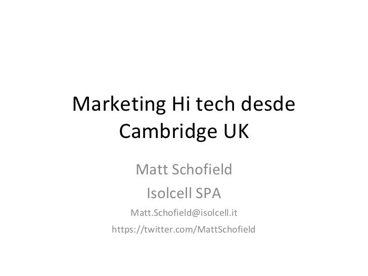 Marketing Hi tech desde    Cambridge UK         Matt Schofield          Isolcell SPA        Matt.Schofield@isolcell.it    ...