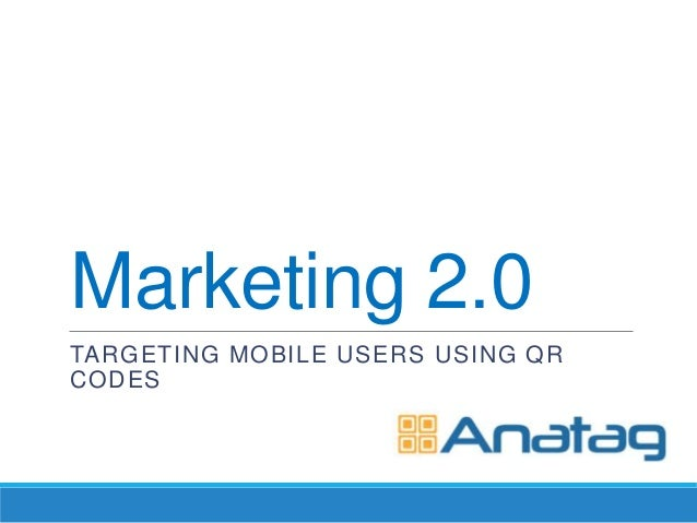 Marketing 2.0TARGETING MOBILE USERS USING QRCODES