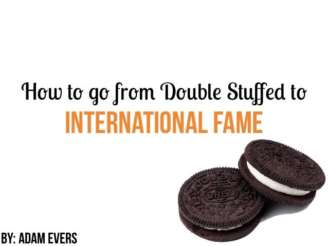 How to go from Double Stuffed toInternational fameby: Adam evers