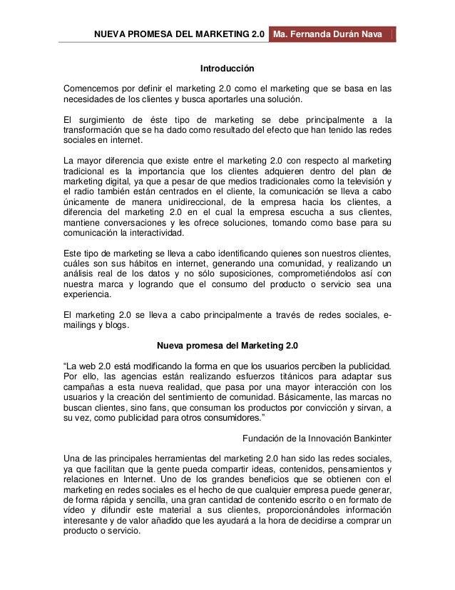 NUEVA PROMESA DEL MARKETING 2.0 Ma. Fernanda Durán Nava Introducción Comencemos por definir el marketing 2.0 como el marke...