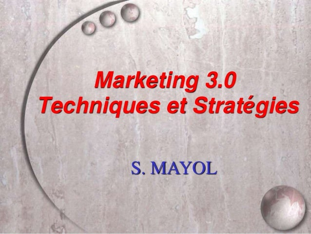 Marketing 3.0 Techniques et Stratégies S. MAYOL