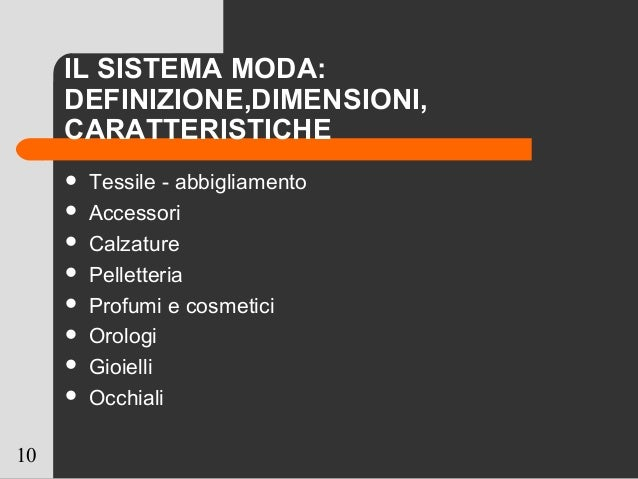 10 IL SISTEMA MODA: DEFINIZIONE,DIMENSIONI, CARATTERISTICHE  Tessile - abbigliamento  Accessori  Calzature  Pelletteri...