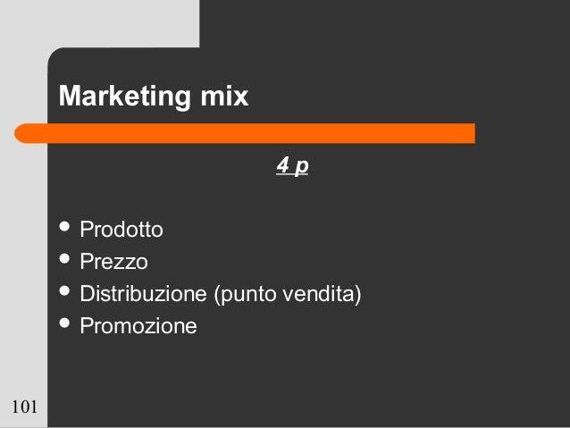 101 Marketing mix 4 p  Prodotto  Prezzo  Distribuzione (punto vendita)  Promozione