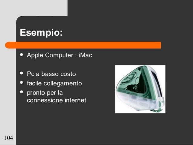 104 Esempio:  Apple Computer : iMac  Pc a basso costo  facile collegamento  pronto per la connessione internet