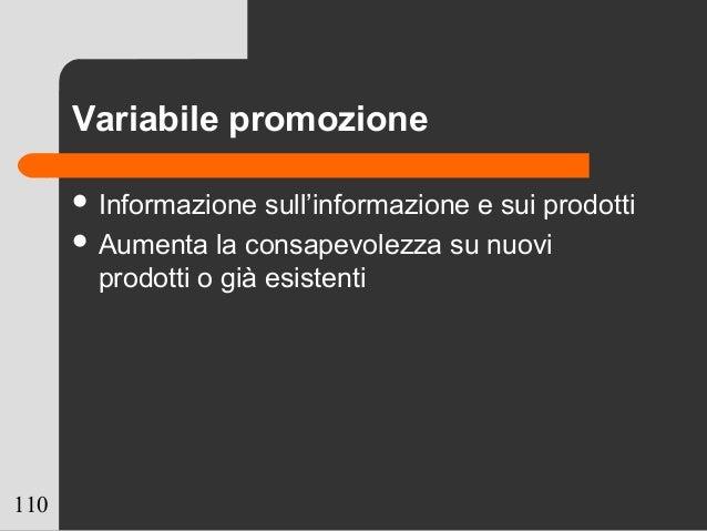 110 Variabile promozione  Informazione sull'informazione e sui prodotti  Aumenta la consapevolezza su nuovi prodotti o g...