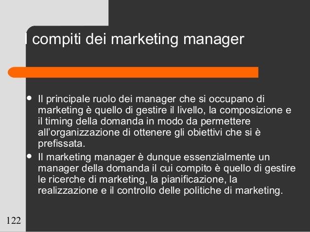 122 I compiti dei marketing manager  Il principale ruolo dei manager che si occupano di marketing è quello di gestire il ...