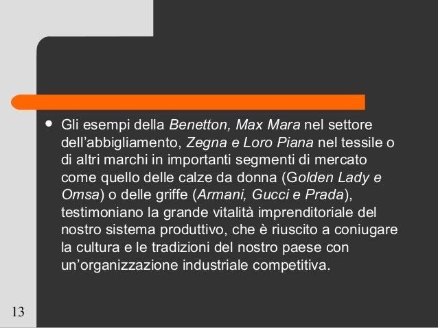 13  Gli esempi della Benetton, Max Mara nel settore dell'abbigliamento, Zegna e Loro Piana nel tessile o di altri marchi ...