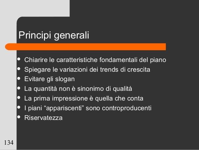 134 Principi generali  Chiarire le caratteristiche fondamentali del piano  Spiegare le variazioni dei trends di crescita...