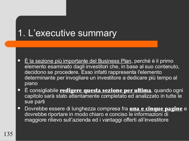 135 1. L'executive summary  È la sezione più importante del Business Plan, perché è il primo elemento esaminato dagli inv...