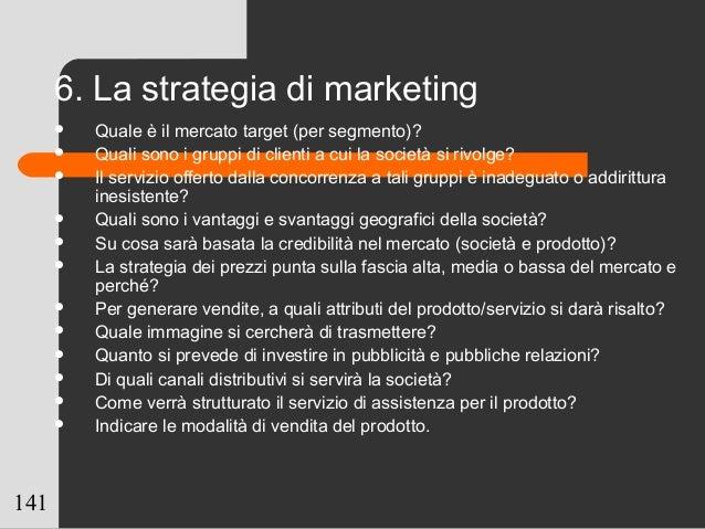 141 6. La strategia di marketing  Quale è il mercato target (per segmento)?  Quali sono i gruppi di clienti a cui la soc...
