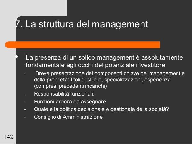 142 7. La struttura del management  La presenza di un solido management è assolutamente fondamentale agli occhi del poten...