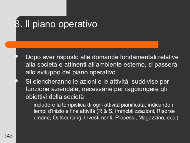 143 8. Il piano operativo  Dopo aver risposto alle domande fondamentali relative alla società e attinenti all'ambiente es...