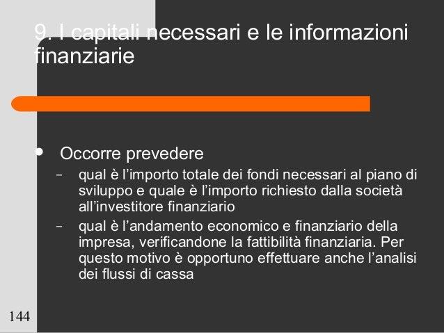 144 9. I capitali necessari e le informazioni finanziarie  Occorre prevedere – qual è l'importo totale dei fondi necessar...