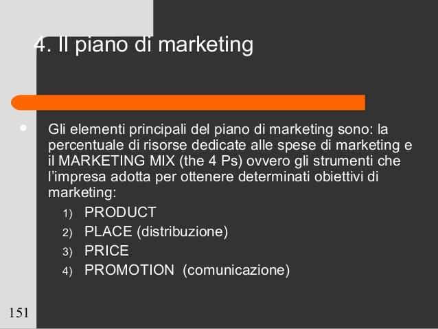 151  Gli elementi principali del piano di marketing sono: la percentuale di risorse dedicate alle spese di marketing e il...