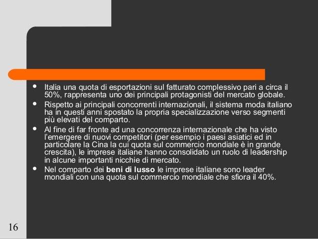 16  Italia una quota di esportazioni sul fatturato complessivo pari a circa il 50%, rappresenta uno dei principali protag...