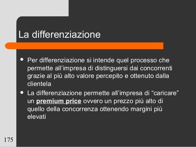 175 La differenziazione  Per differenziazione si intende quel processo che permette all'impresa di distinguersi dai conco...