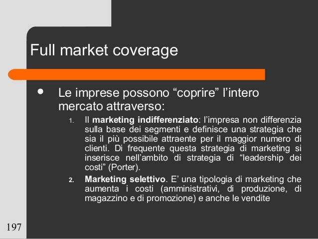 """197 Full market coverage  Le imprese possono """"coprire"""" l'intero mercato attraverso: 1. Il marketing indifferenziato: l'im..."""