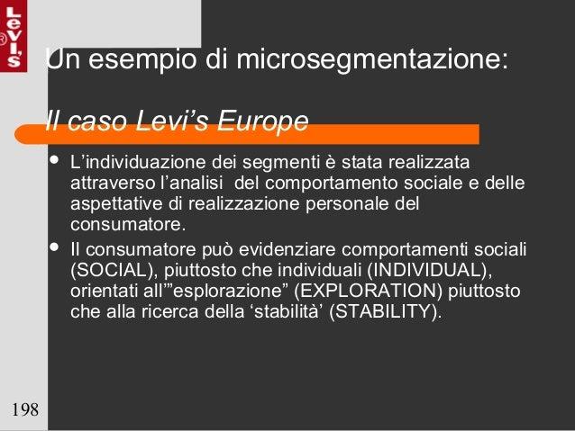 198 Un esempio di microsegmentazione: Il caso Levi's Europe  L'individuazione dei segmenti è stata realizzata attraverso ...