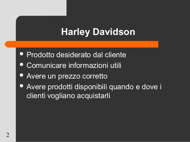 2 Harley Davidson  Prodotto desiderato dal cliente  Comunicare informazioni utili  Avere un prezzo corretto  Avere pro...