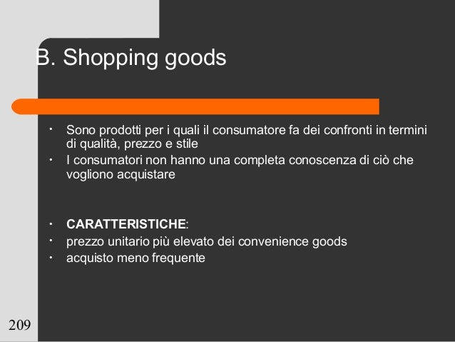 209 • Sono prodotti per i quali il consumatore fa dei confronti in termini di qualità, prezzo e stile • I consumatori non ...