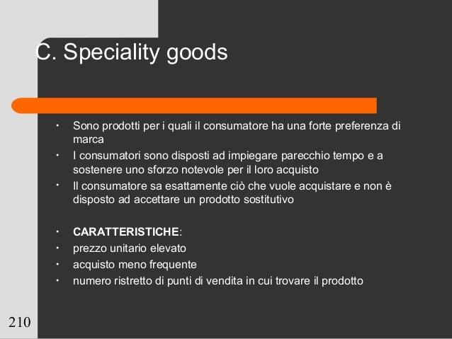 210 • Sono prodotti per i quali il consumatore ha una forte preferenza di marca • I consumatori sono disposti ad impiegare...