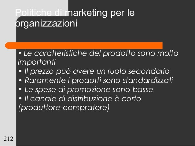 212 Politiche di marketing per le organizzazioni • Le caratteristiche del prodotto sono molto importanti • Il prezzo può a...