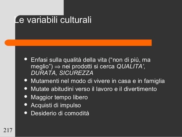"""217 Le variabili culturali  Enfasi sulla qualità della vita (""""non di più, ma meglio"""") ⇒ nei prodotti si cerca QUALITA', D..."""