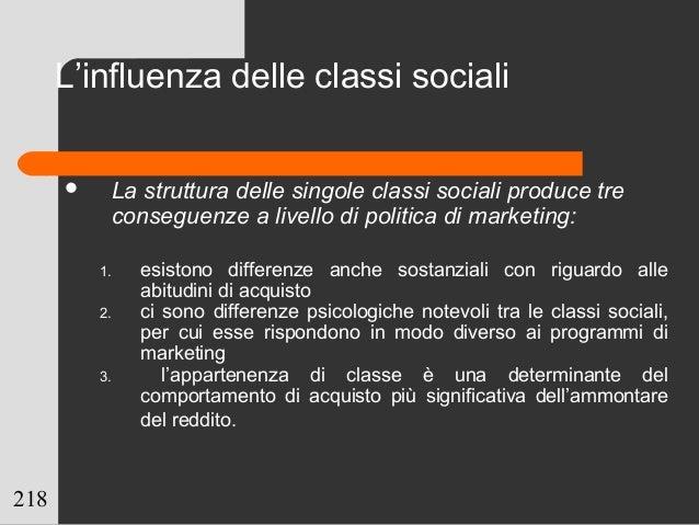 218 L'influenza delle classi sociali  La struttura delle singole classi sociali produce tre conseguenze a livello di poli...