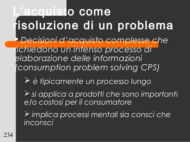 234 L'acquisto come risoluzione di un problema  Decisioni d'acquisto complesse che richiedono un intenso processo di elab...