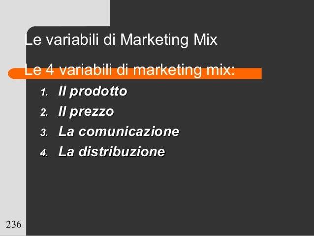 236 Le variabili di Marketing Mix Le 4 variabili di marketing mix: 1.1. Il prodottoIl prodotto 2.2. Il prezzoIl prezzo 3.3...