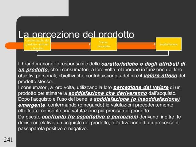 241 La percezione del prodottoCaratteristiche del prodotto, attributi e benefici Valore percepito Soddisfazione Il brand m...