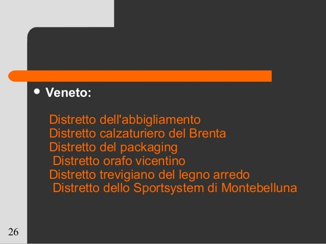 26  Veneto: Distretto dell'abbigliamento Distretto calzaturiero del Brenta Distretto del packaging Distretto orafo vicent...