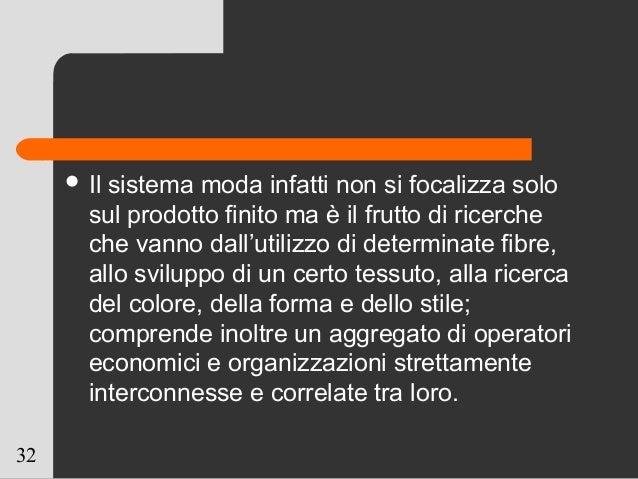 32  Il sistema moda infatti non si focalizza solo sul prodotto finito ma è il frutto di ricerche che vanno dall'utilizzo ...
