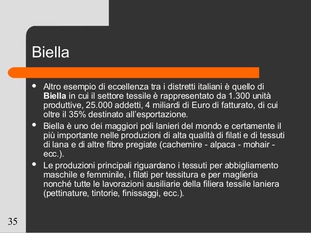 35 Biella  Altro esempio di eccellenza tra i distretti italiani è quello di Biella in cui il settore tessile è rappresent...