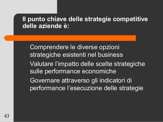 43 Il punto chiave delle strategie competitive delle aziende è:  Comprendere le diverse opzioni strategiche esistenti nel...