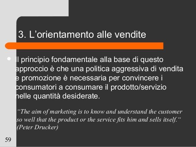 59 3. L'orientamento alle vendite  Il principio fondamentale alla base di questo approccio è che una politica aggressiva ...