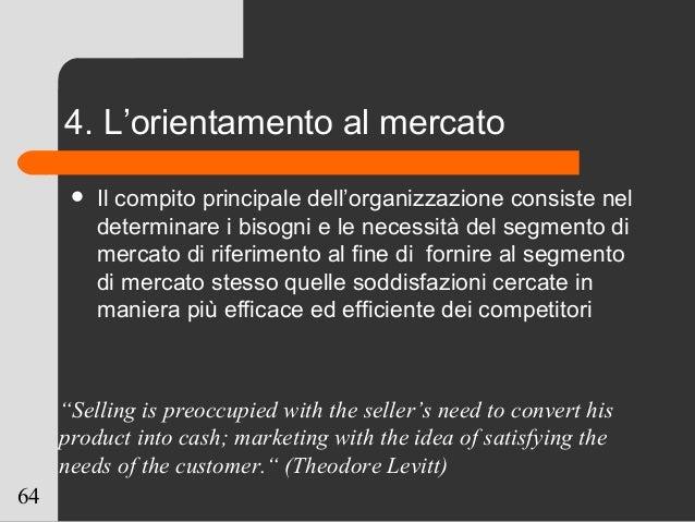 64 4. L'orientamento al mercato  Il compito principale dell'organizzazione consiste nel determinare i bisogni e le necess...