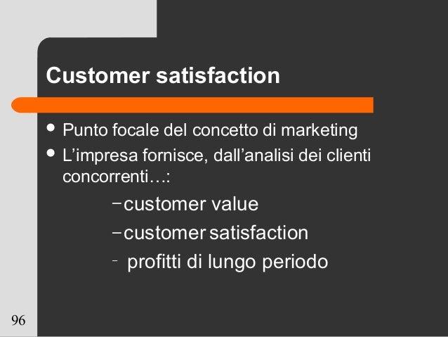 96 Customer satisfaction  Punto focale del concetto di marketing  L'impresa fornisce, dall'analisi dei clienti concorren...