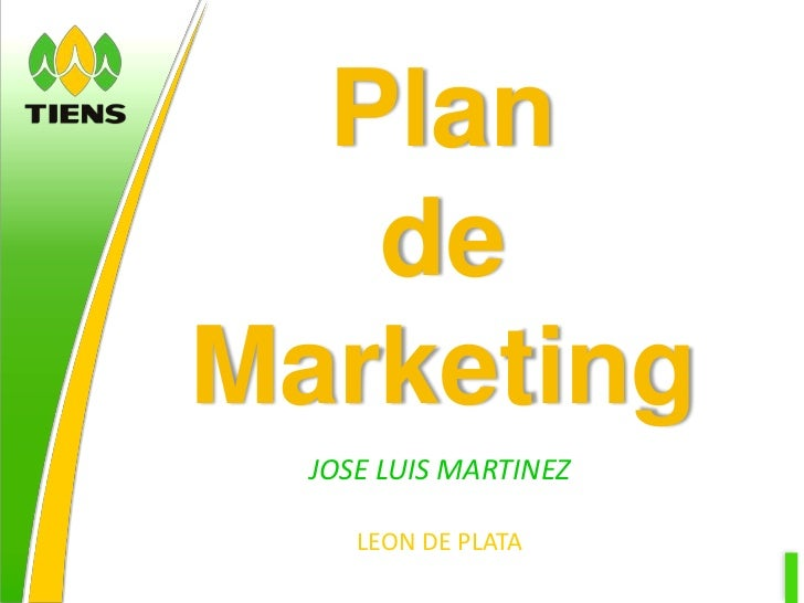 Plan <br />de <br />Marketing<br />JOSE LUIS MARTINEZ <br />LEON DE PLATA<br />