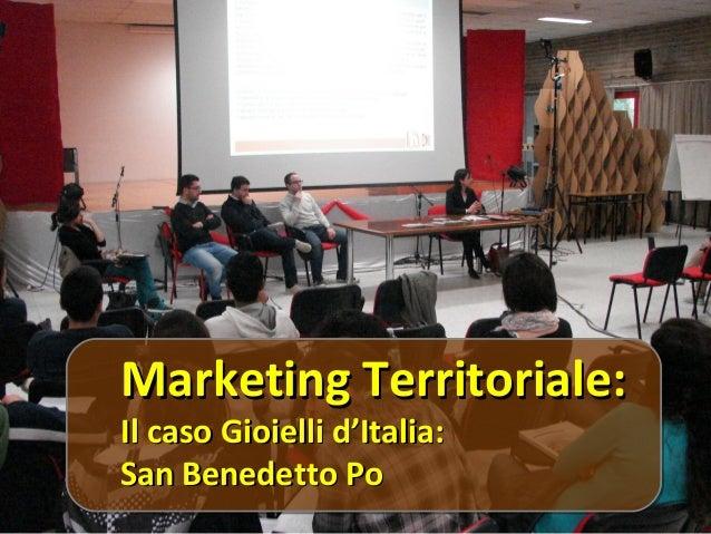 Marketing Territoriale:Marketing Territoriale:Il caso Gioielli d'Italia:Il caso Gioielli d'Italia:San Benedetto PoSan Bene...