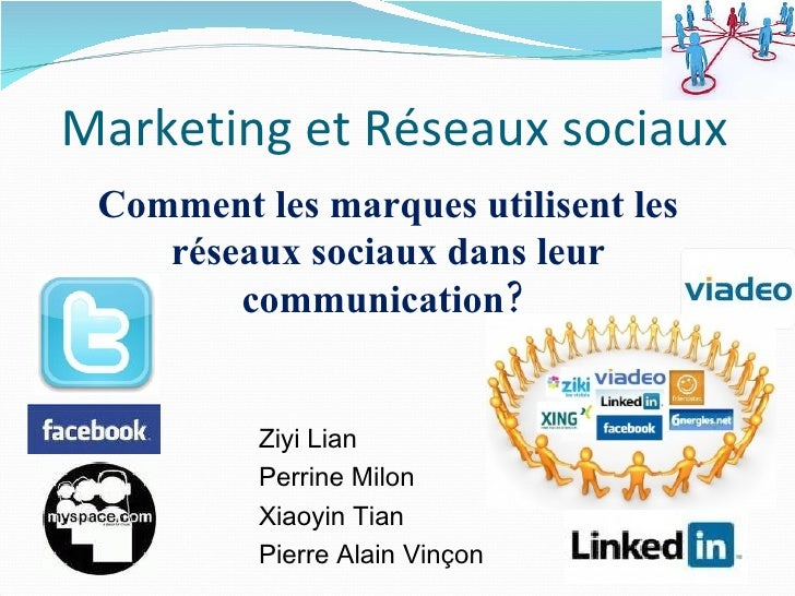 Marketing et Réseaux sociaux <ul><li>Ziyi Lian </li></ul><ul><li>Perrine Milon  </li></ul><ul><li>Xiaoyin Tian </li></ul><...