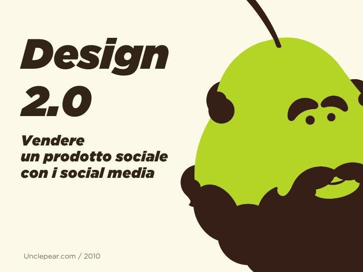 Design2.0Vendereun prodotto socialecon i social mediaUnclepear.com / 2010