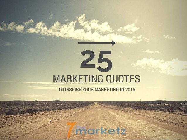 j-> MARKETING QUOTES  T0 INSPIRE YOUR MARKETING IN 2015