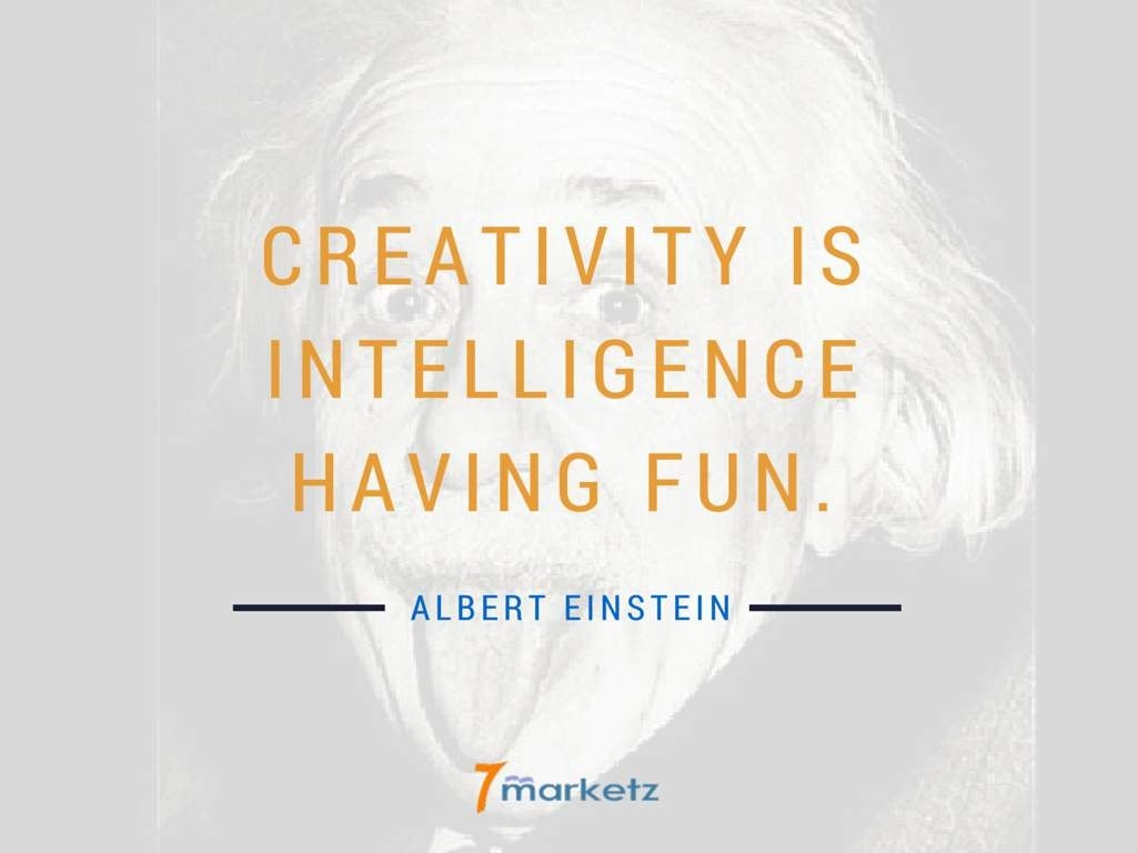 CREATIVITY IS INTELLIGENCE HAVING FUN.