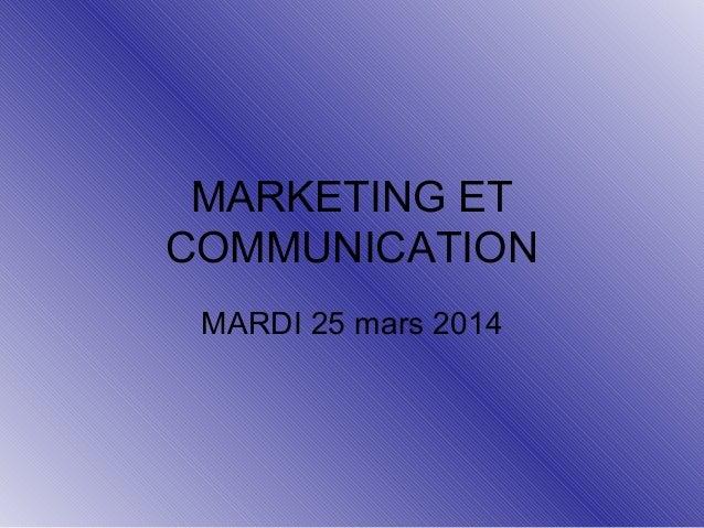 MARKETING ET COMMUNICATION MARDI 25 mars 2014