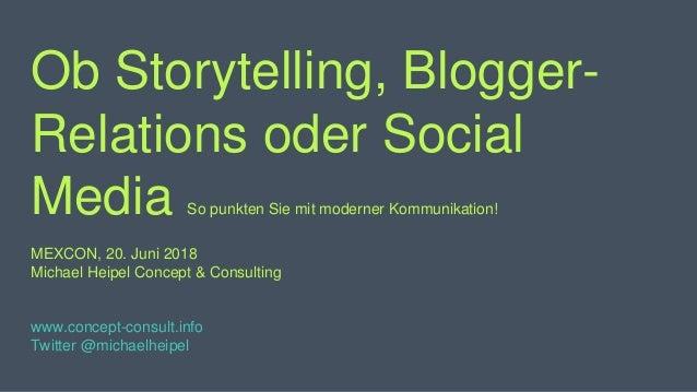 Ob Storytelling, Blogger- Relations oder Social Media So punkten Sie mit moderner Kommunikation! MEXCON, 20. Juni 2018 Mic...